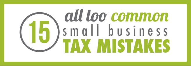 15 Stupid Small Business Tax Preparation Mistakes