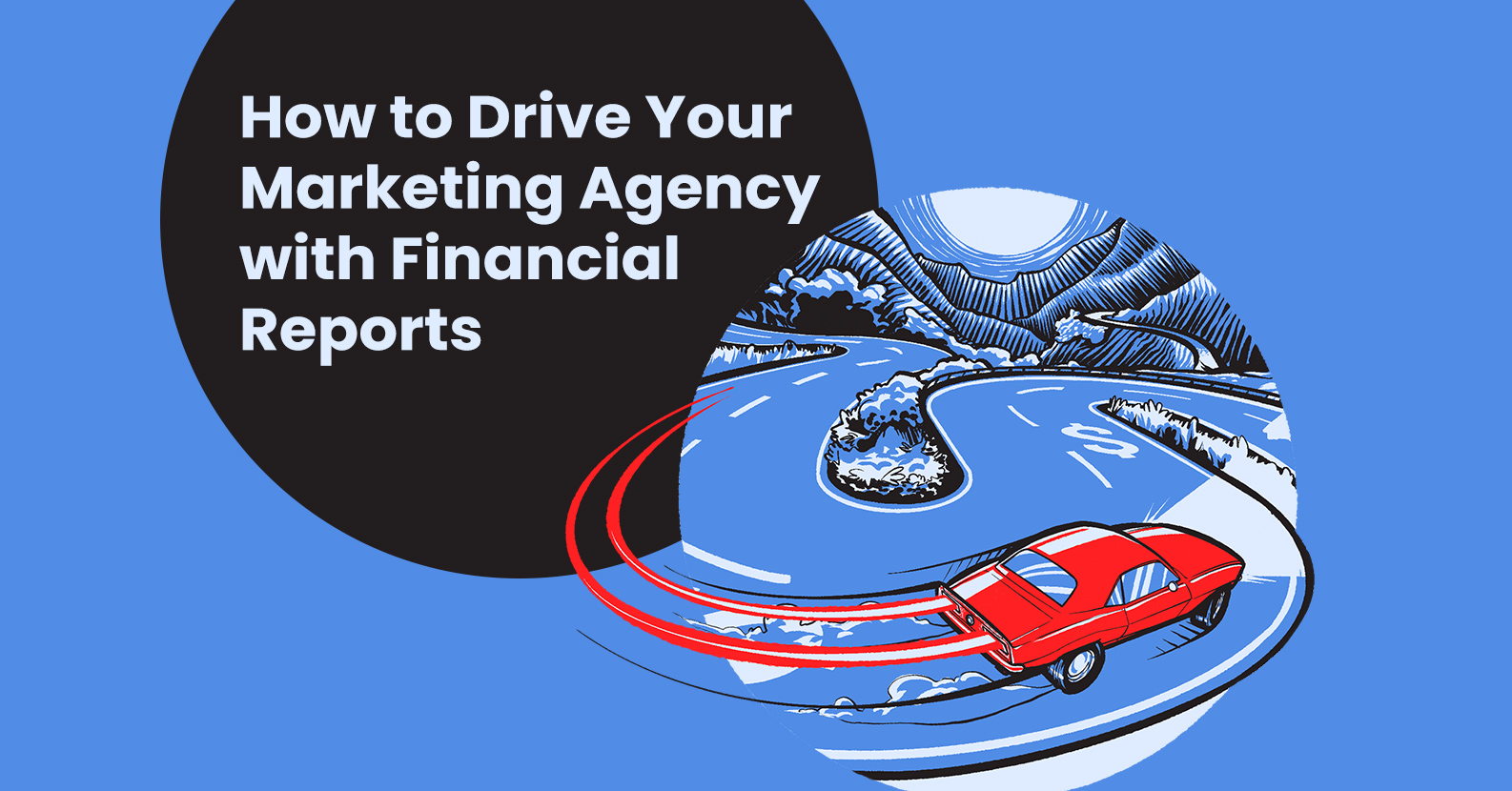 Drive Your Marketing Agency with Financial Business Reports