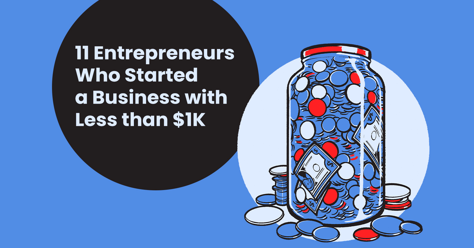 Start a Business with Less than $1k: These 11 Entrepreneurship Success Stories Prove it Can Be Done
