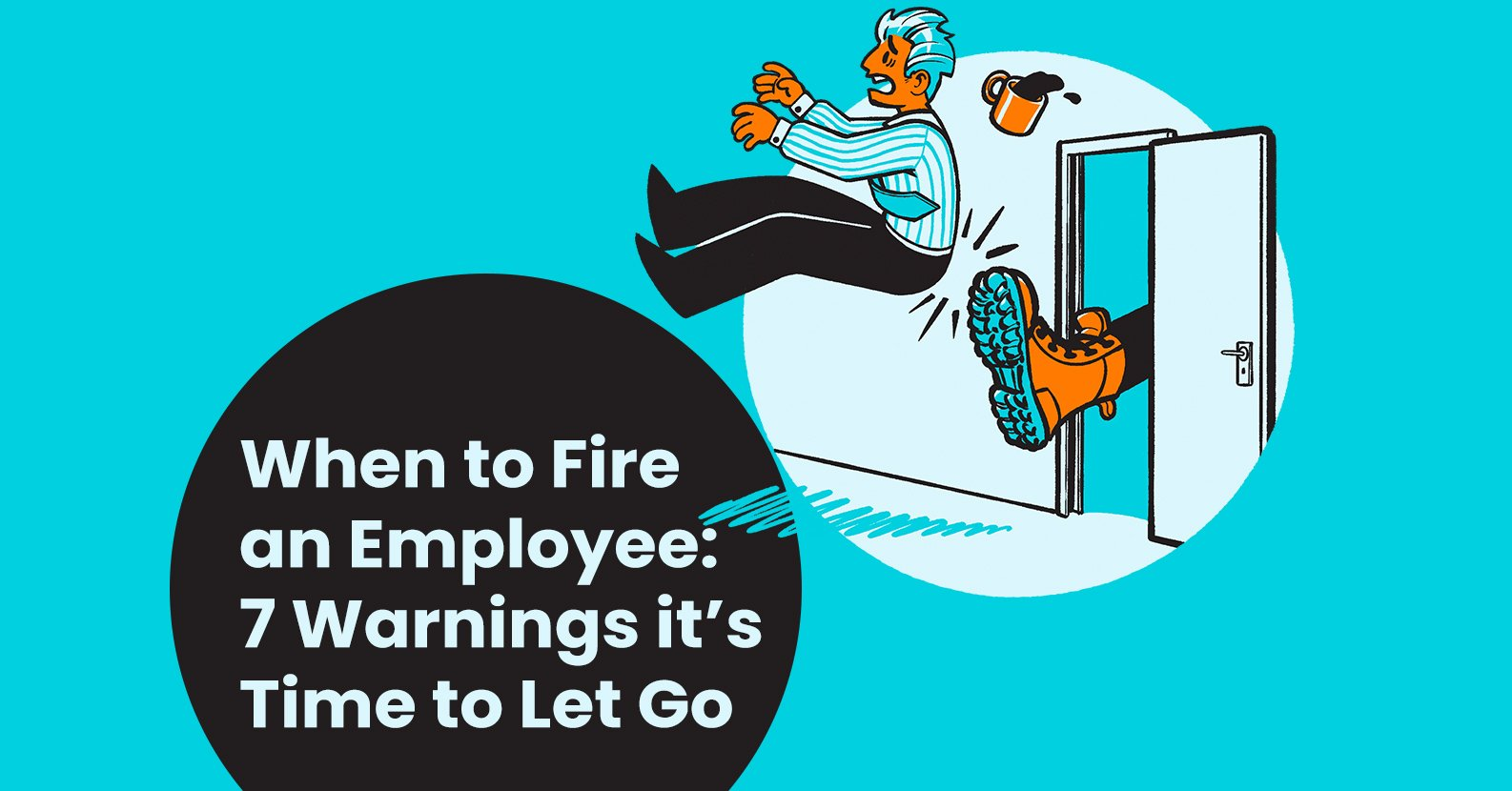 When to Fire Someone: 7 Indicators It's Time to Let Go