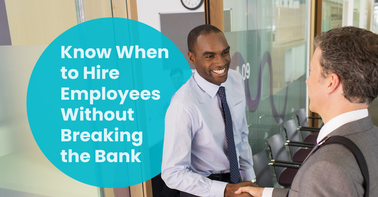Know When to Hire Employees Without Breaking the Bank
